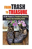 img - for From Trash to Treasure: 50 DIY Projects to Transform Something Useless Into Something Useful (Upcycling & Crafting) book / textbook / text book