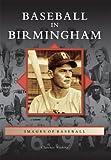 Baseball in Birmingham (Images of Baseball)
