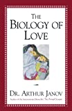 The Biology of Love (1573928291) by Janov, Arthur