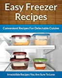 Freezer Recipes - Easy and Convenient Recipes To Save Time, Money and Your Health (The Easy Recipe)