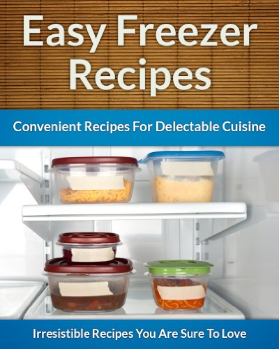 Freezer Recipes - Easy and Convenient Recipes To Save Time, Money and Your Health (The Easy Recipe) by Scarlett Aphra