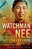 Watchman Nee: Sufferer for China (Heroes of the Faith)