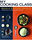 Middle Eastern Basics: 70 Recipes Illustrated Step by Step (My Cooking Class)