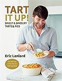 Tart It Up!: Sweet and Savoury Tarts and Pies. Eric Lanlard