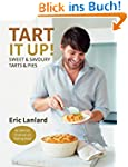 Tart it Up!: Sweet and Savoury Tarts...