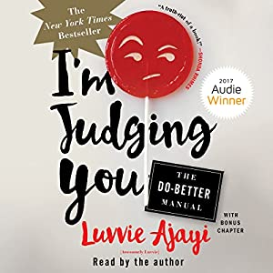 I'm Judging You: The Do-Better Manual Audiobook by Luvvie Ajayi Narrated by Luvvie Ajayi