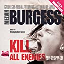 Kill All Enemies Audiobook by Melvin Burgess Narrated by Alex Tregear, Dan Shaw, Daniel O'Flanagan, Maggie Ollerenshaw