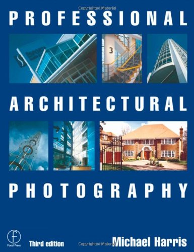 Professional Architectural Photography, Third Edition (Professional Photography Series)