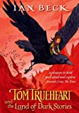 Ian Beck Tom Trueheart and the Land of Dark Stories