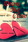 img - for Draw Me Close: Taking the Time to Connect book / textbook / text book