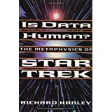 Is Data Human?: The Metaphysics Of Star Trek ~ Richard Hanley