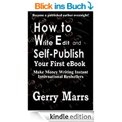 How to Write, Edit, and Self-Publish Your First eBook: Make Money Writing Instant International Bestsellers! (English Edition)