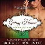 Going Home: Cowboy Casanova, Book 3 (       UNABRIDGED) by Bridget Hollister Narrated by Sasha St. James