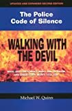 Walking with the Devil: The Police Code of Silence: What Bad Cops Don't Want You to Know and Good Cops Won't Tell You