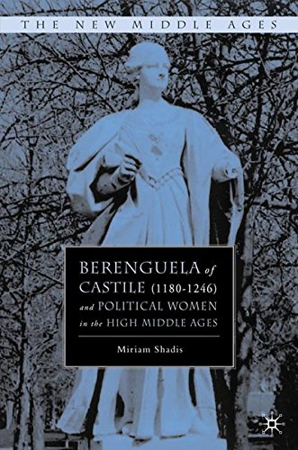 Berenguela of Castile (1180-1246) and Political Women in the High Middle Ages: Berengula of Castile (1180-1246) and Her Family (The New Middle Ages)
