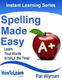 Spelling Made Easy: Learn Your Words in Half the Time (Instant Learning Series)