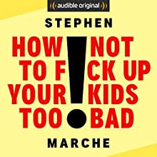 How Not to F*ck Up Your Kids Too Bad Other by Audible Original Narrated by Stephen Marche
