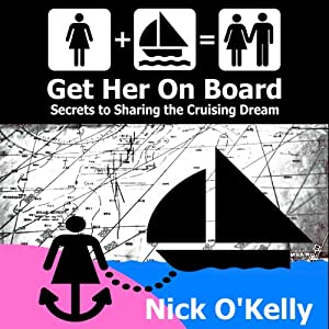 Get Her on Board: Secrets to Sharing the Cruising Dream | [Nick O'Kelly]