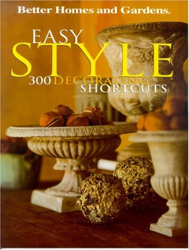 Easy Style: 300 Decorating shortcuts ('Better Homes & Gardens')