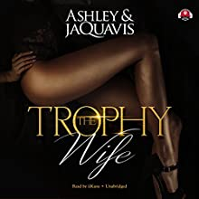 The Trophy Wife Audiobook by  Ashley & JaQuavis Narrated by  iiKane