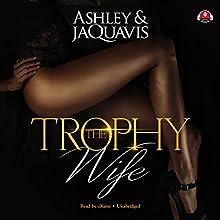 The Trophy Wife | Livre audio Auteur(s) :  Ashley & JaQuavis Narrateur(s) :  iiKane