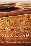 Journeys on the Silk Road : A Desert Explorer, Buddha's Secret Library, and the Unearthing of the World's Oldest Printed Book by Joyce Morgan and Conrad Walters