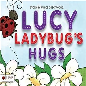 Lucy Ladybug's Hugs | [Janice Greenwood]