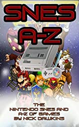 SNES A-Z: A guide to the Nintendo SNES and A-Z of Games from Nick Dawkins