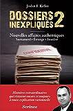 Dossiers inexpliqués : Tome 2, Nouvelles affaires authentiques : surnaturel, étrange, insolite