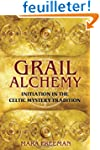 Grail Alchemy: Initiation in the Celt...