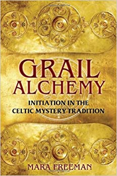 Cover Art: Grail Alchemy: Initiation in the Celtic Mystery Tradition, by Mara Freeman