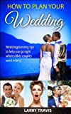 How To Plan Your Wedding. Weddingplanning tips to help you go right where other couples went wrong