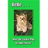 Bebe...Meet The Yorkie Pup ~ Libby Murray