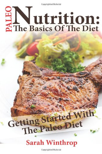 Paleo Nutrition: The Basics Of The Diet: Getting Started With The Paleo Diet