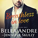 Breathless in Love: The Maverick Billionaires, Book 1 | Bella Andre,Jennifer Skully