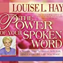The Power of Your Spoken Word: Chang Your Negative Self-Talk and Create the Life You Want!  by Louise L. Hay Narrated by Louise L. Hay