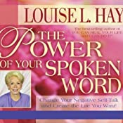 The Power of Your Spoken Word: Chang Your Negative Self-Talk and Create the Life You Want! | [Louise L. Hay]