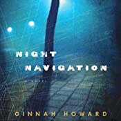 Night Navigation: A Novel | [Ginnah Howard]