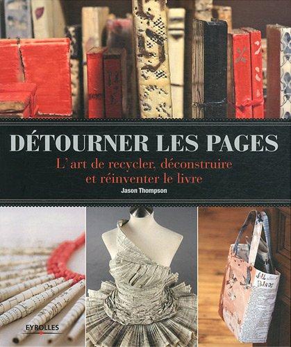 Détourner les pages : l'art de recycler, déconstruire et réinventer le livre