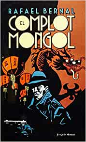 El complot mongol (Spanish Edition): Rafael Bernal