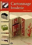 echange, troc Laurence Anquetin - Cahiers Creatifs numéro10 Cartonnage Broderie