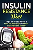 Insulin Resistance Diet: Simple and Delicious Recipes to Lower Your Blood Sugar and Reverse Insulin Resistance (Control Blood Sugar Level)