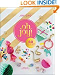 Oh Joy!: 50 Ways To Create & Give...