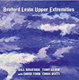 Bruford Levin Upper Extremities Bruford Levin Upper Extremities Other Modern Jazz