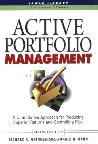 Active Portfolio Management: A Quantitative Approach for Producing Superior Returns and Selecting Superior Returns and Controlling Risk (McGraw-Hill Library of Investment and Finance)
