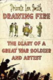 img - for Drawing Fire: The diary of a Great War soldier and artist book / textbook / text book