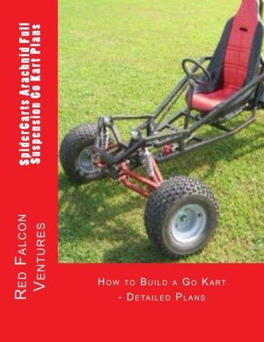 SpiderCarts Arachnid Full Suspension Go Kart Plans: How to Build a Go Kart - Detailed Plans (SpiderCarts Go Kart Plans)