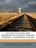 img - for Letters, lectures and addresses of Charles Edward Garman: a memorial volume book / textbook / text book