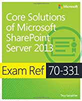 Exam Ref 70-331: Core Solutions of Microsoft SharePoint Server 2013 Front Cover