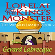 Lorelai and the King's Monster: The Wizard Lizard, Book 2 | Gerard Labrecque